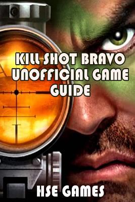 Kill Shot Bravo Unofficial Game Guide book by HSE Games