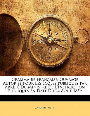 Paperback Grammaire Fran?aise : Ouvrage Autoris? Pour les ?coles Publiques Par Arr?t? du Ministre de L'Instruction Publiques en Date du 22 Aout 1859 Book