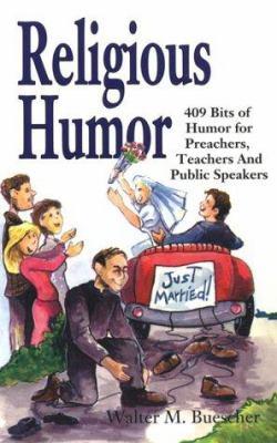 Religious Humor : 409 Bits of Humor for Preachers, Teachers and Public Speakers - Walter M. Buescher