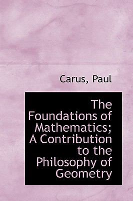 Paperback The Foundations of Mathematics; a Contribution to the Philosophy of Geometry Book