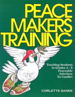 Paperback Peacemakers in Training : Teaching Students in Grades 4-6 Peacable Solutions to Conflict Book