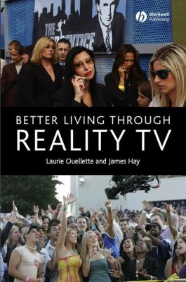 Better Living Through Reality TV : Television and Post-Welfare Citizenship - James Hay; Laurie Ouellette