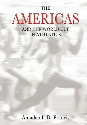 The AMERICAS and the World Cup in Athletics - Amadeo I. D. Francis