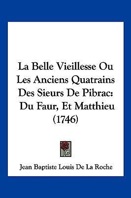 Hardcover La Belle Vieillesse Ou les Anciens Quatrains des Sieurs de Pibrac : Du Faur, et Matthieu (1746) Book