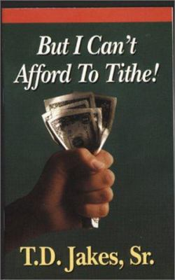But I Can't Afford to Tithe book by T D  Jakes