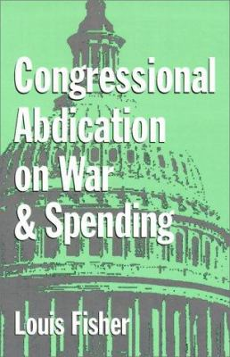 Congressional Abdication on War and Spending - Louis Fisher