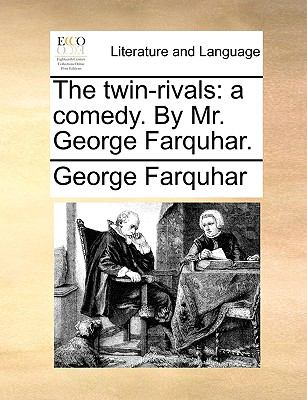 The Twin-Rivals : A comedy. by Mr. George Farquhar - George Farquhar