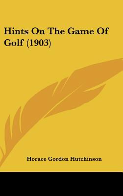 Hints on the Game of Golf - Horace Gordon Hutchinson