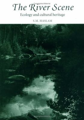 The River Scene : Ecology and Cultural Heritage - S. M. Haslam