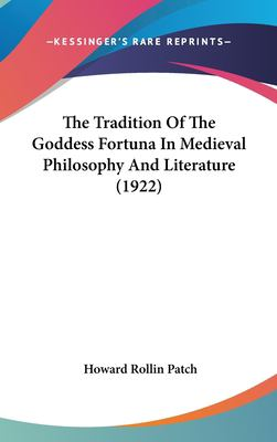 The Tradition of the Goddess Fortuna in Medieval Philosophy and Literature - Howard Rollin Patch