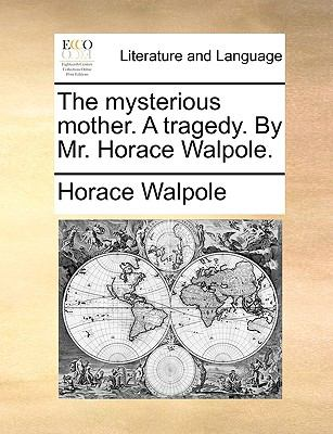 The Mysterious Mother a Tragedy by Mr Horace Walpole - Horace Walpole