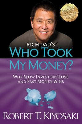 Rich Dad's Who Took My Money?: Why Slow Investors Lose and Fast Money Wins! (Rich Dad's (Paperback)) - Book #7 of the Rich Dad