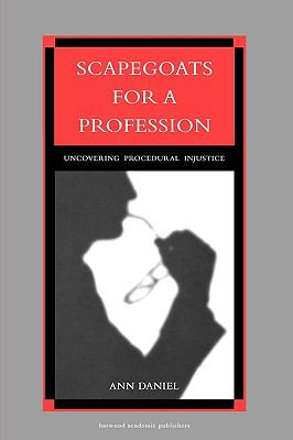Scapegoats for a Profession : Uncovering Procedural Injustice - Ann Daniel