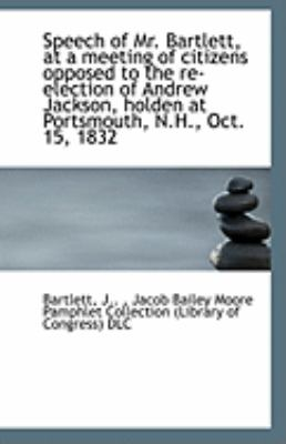 Paperback Speech of Mr Bartlett, at a Meeting of Citizens Opposed to the Re-Election of Andrew Jackson, Holde Book