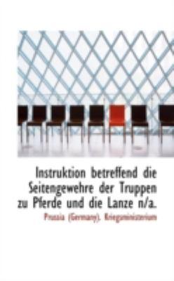 Paperback Instruktion Betreffend Die Seitengewehre der Truppen Zu Pferde und Die Lanze N/A Book
