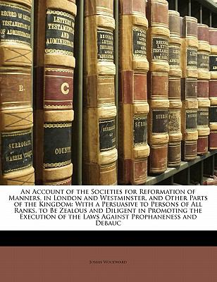 Paperback An Account of the Societies for Reformation of Manners, in London and Westminster, and Other Parts of the Kingdom : With a Persuasive to Persons of All Book