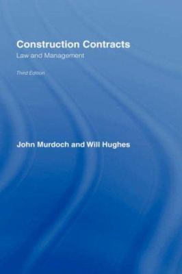 Construction Contracts : Law and Management - John Murdoch; Will Hughes