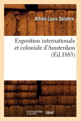 Exposition Internationale et Coloniale D'Amsterdam, (Ed. 1883) - Delattre a L; Alfred Louis Delattre