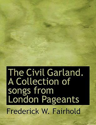 Paperback The Civil Garland a Collection of Songs from London Pageants Book