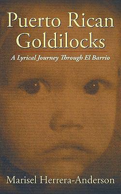 Puerto Rican Goldilocks : A Lyrical Journey Through el Barrio - Marisel Herrera-Anderson