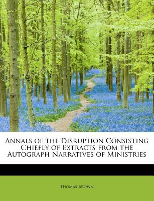 Paperback Annals of the Disruption Consisting Chiefly of Extracts from the Autograph Narratives of Ministries Book