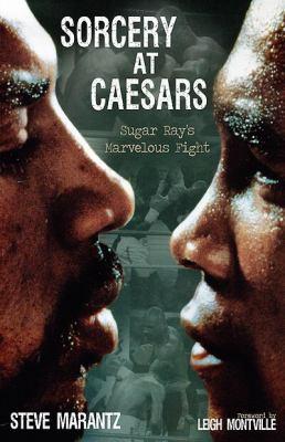 Sorcery at Caesars : Sugar Ray's Marvelous Fight - Steve Marantz