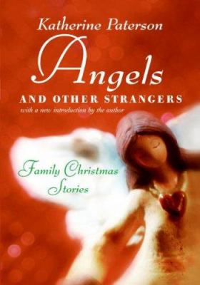 Angels and Other Strangers : Family Christmas Stories - Katherine Paterson