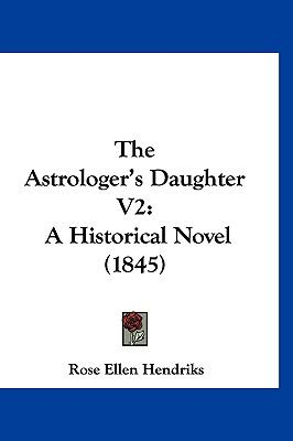 Hardcover The Astrologer's Daughter V2 : A Historical Novel (1845) Book