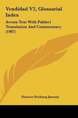 Vendidad V2, Glossarial Index : Avesta Text with Pahlavi Translation and Commentary (1907) - Dastoor Hoshang Jamasp