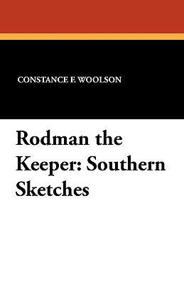 Rodman the Keeper : Southern Sketches - Constance F. Woolson; Constance Fenimore Woolson