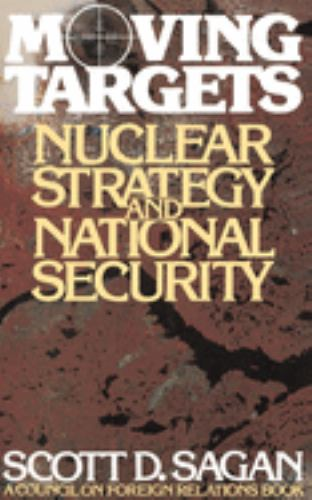Moving Targets : Nuclear Strategy and National Security - Scott Douglas Sagan