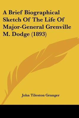Paperback A Brief Biographical Sketch of the Life of Major-General Grenville M Dodge Book