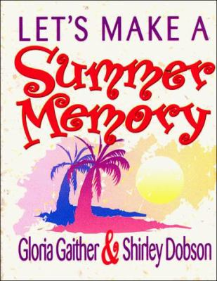 Lets Make A Summer Memory By Gloria Gaither And Shirley Dobson