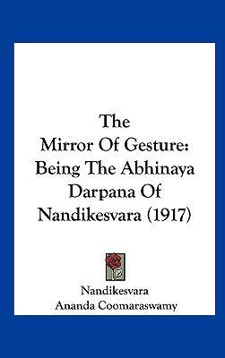 The Mirror of Gesture : Being the Abhinaya Darpana of Nandikesvara (1917) - Nandikesvara