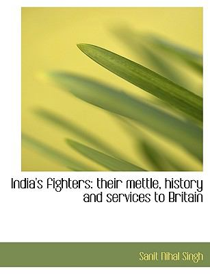 Paperback India's Fighters : Their mettle, history and services to Britain Book