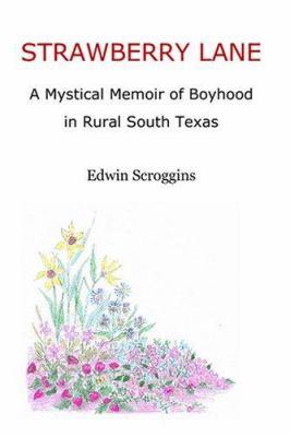 Strawberry Lane : A Mystical Memoir of Boyhood in Rural South Texas - Edwin Scroggins
