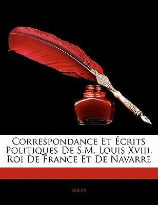 Paperback Correspondance et ?crits Politiques de S M Louis Xviii, Roi de France et de Navarre Book