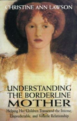 Paperback Understanding the Borderline Mother : Helping Her Children Transcend the Intense, Unpredictable, and Volatile Relationship Book