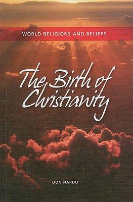 The Birth of Christianity - Don Nardo