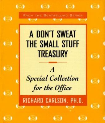 Don't Sweat the Small Stuff Treasury : A Special Collection for the Office - Book  of the Don't Sweat the Small Stuff