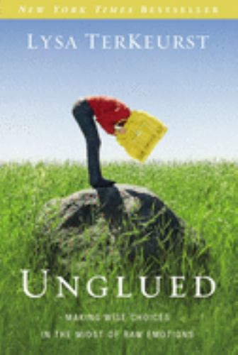 Paperback Unglued : Making Wise Choices in the Midst of Raw Emotions Book