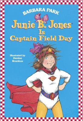 Junie B. Jones Is Captain Field Day - Book #16 of the Junie B. Jones