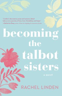 Becoming the Talbot Sisters : A Novel of Two Sisters and the Courage That Unites Them