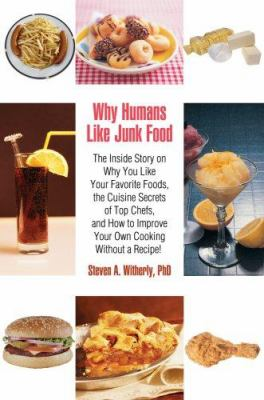 Why humans like junk food the inside book by steven witherly why humans like junk food the inside story on why you like your favorite foods the cuisine secrets of top chefs and how to improve your own cooking forumfinder Gallery