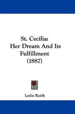 Hardcover St Cecili : Her Dream and Its Fulfillment (1887) Book