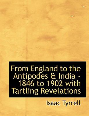 Paperback From England to the Antipodes and India - 1846 to 1902 with Tartling Revelations Book