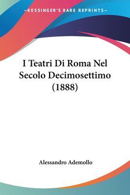 I Teatri Di Roma Nel Secolo Decimosettimo - Alessandro Ademollo