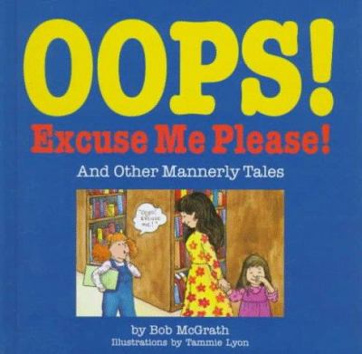 Oops! Excuse Me, Please! : And Other Mannerly Tales - Bob McGrath
