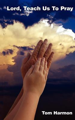 Lord, Teach Us to Pray - Tom Harmon