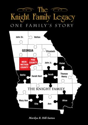 The Knight Family Legacy : One Family's Story - Marilyn R. Hill-Sutton